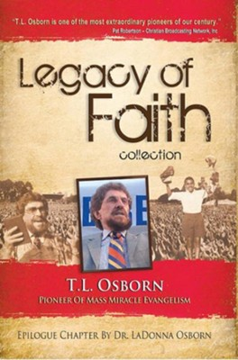 Legacy of Faith: T.L. Osborn: Pioneer of Mass Miracle Evangelism - eBook  -     By: T.L. Osborn