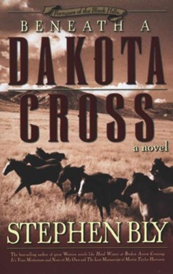 Beneath a Dakota Cross (Fortunes of the Black Hills, Book 1) - eBook  -     By: Stephen Bly