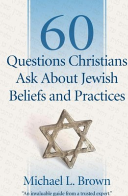 60 Questions Christians Ask About Jewish Beliefs and Practices - eBook  -     By: Michael L. Brown