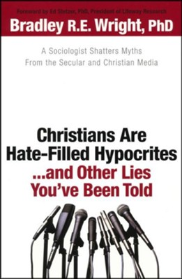 Christians Are Hate-Filled Hypocrites . . . and Other Lies You've Been Told  -     By: Bradley R. E. Wright