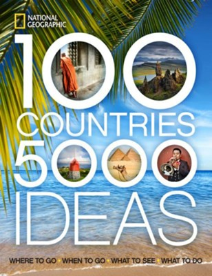 100 Countries, 5,000 Ideas: Where to Go, When to Go, What to See, What to Do  -     By: National Geographic