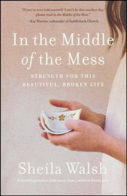 In the Middle of the Mess  -     By: Sheila Walsh