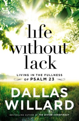 Life Without Lack: Living in the Fullness of Psalm 23, paper  -     By: Dallas Willard