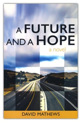 A Future and a Hope: A Novel  -     By: David Mathews