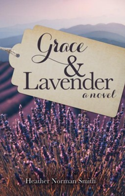 Grace & Lavender  -     By: Heather Norman Smith