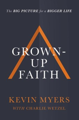 Grown-up Faith  -     By: Kevin Myers, Charlie Wetzel