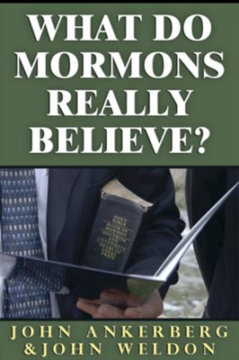 What Do Mormons Really Believe - eBook  -     By: John Ankerberg, John Weldon