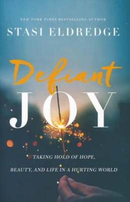 Defiant Joy  -     By: Stasi Eldredge