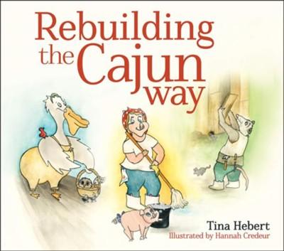 Rebuilding the Cajun Way  -     By: Tina Landry Hebert