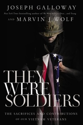 They Were Soldiers: The Sacrifices and Contributions of Our Vietnam Veterans  -     By: Joseph Galloway, Marvin J. Wolf
