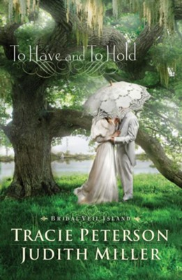 To Have and to Hold: Bridal Veil Island Series, #1  -     By: Tracie Peterson, Judith Miller