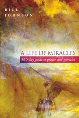 A Life of Miracles: 365-Day Guide to Prayer and Miracles - eBook  -     By: Bill Johnson