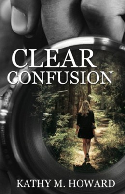 Clear Confusion  -     By: Kathy M. Howard