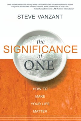 The Significance of One: How to Make Your Life Matter - eBook  -     By: Steve Vanzant