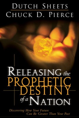 Releasing The Prophetic Destiny Of A Nation: Discovering How Your Future Can Be Greater Than Your Past - eBook  -     By: Dutch Sheets, Chuck D. Pierce