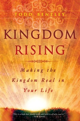 Kingdom Rising: Making the Kingdom Real in Your Life - eBook  -     By: Todd Bentley