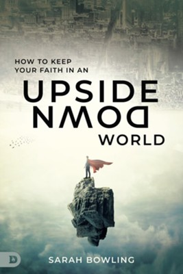 How to Keep Your faith in an Upside Down World - eBook  -     By: Sarah Bowling
