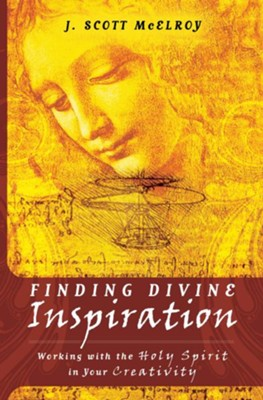 Finding Divine Inspiration: Working with the Holy Spirit in Your Creativity - eBook  -     By: J. Scott McElroy