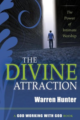 The Divine Attraction: The Power of Intimate Worship - eBook  -     By: Warren Hunter