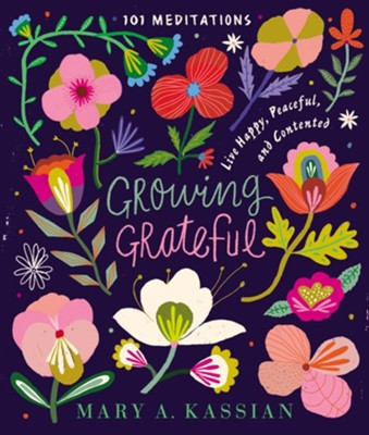 Growing Grateful: Live Happy, Peaceful, and Contented  -     By: Mary Kassian