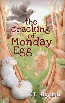 The Cracking of Monday Egg  -     By: B.T. Higgins