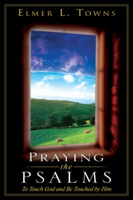 Praying the Psalms: To Touch God and Be Touched by Him - eBook  -     By: Elmer L. Towns