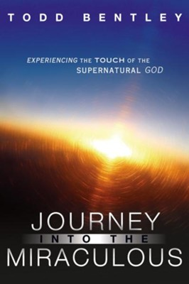 The Journey into the Miraculous - eBook  -     By: Todd Bentley
