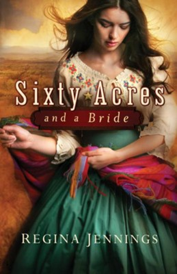 Sixty Acres and a Bride   -     By: Regina Jennings