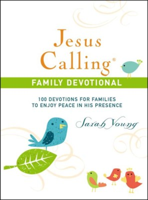 Jesus Calling Family Devotional: 100 Devotions for Families to Enjoy Peace in His Presence  -     By: Sarah Young