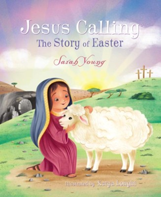 Jesus Calling: The Story of Easter, Boardbook  -     By: Sarah Young     Illustrated By: Katya Longhi
