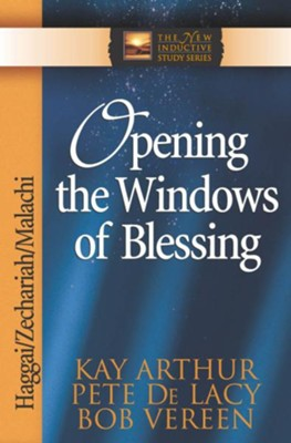 Opening the Windows of Blessing: Haggai, Zechariah, Malachi - eBook  -     By: Kay Arthur, Peter DeLacy, Bob Vereen