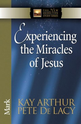 Experiencing the Miracles of Jesus: Mark - eBook  -     By: Kay Arthur, Pete DeLacy