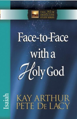 Face-to-Face with a Holy God: Isaiah - eBook  -     By: Kay Arthur, Pete DeLacy