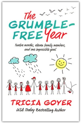 The Grumble-Free Year: Twelve Months, Eleven Family Members and One Impossible Goal  -     By: Tricia Goyer