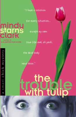 Trouble with Tulip, The - eBook  -     By: Mindy Starns Clark