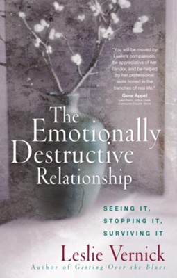 Emotionally Destructive Relationship, The: Seeing It, Stopping It, Surviving It - eBook  -     By: Leslie Vernick