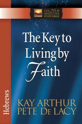 Key to Living by Faith, The: Hebrews - eBook  -     By: Kay Arthur, Pete De Lacy