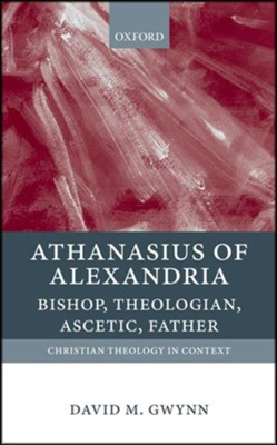 Athanasius of Alexandria: Bishop, Theologian, Ascetic, Father  -     By: David M. Gwynn