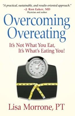 Overcoming Overeating: It's Not What You Eat, It's What's Eating You! - eBook  -     By: Lisa Morrone