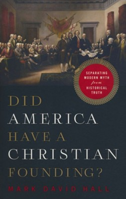 Did America Have a Christian Founding?: Separating Modern Myth from Historical Truth  -     By: Mark David Hall