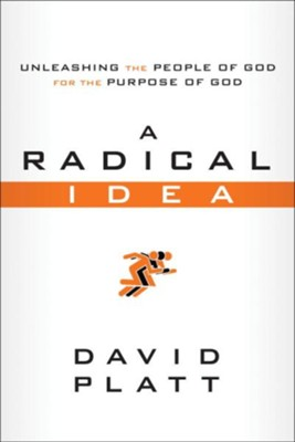 A Radical Idea: Unleashing the People of God for the Purpose of God ebook  -     By: David Platt