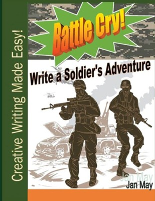 Battle Cry!: Write a Soldier's Adventure  -     By: Jan May
