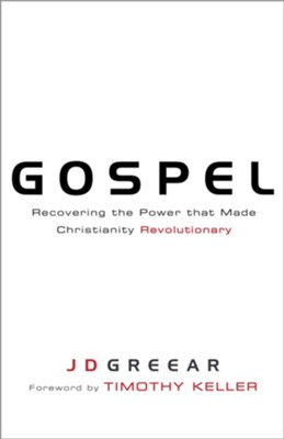 Gospel: Recovering the Power that Made Christianity Revolutionary - eBook  -     By: J.D. Greear