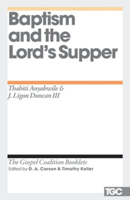 Baptism and the Lord's Supper - eBook  -     By: Thabiti Anyabwile, J. Ligon Duncan