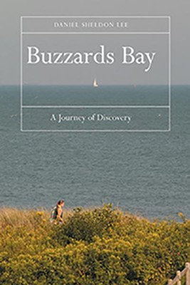 Buzzards Bay: A Journey of Discovery  -     By: Daniel Sheldon Lee