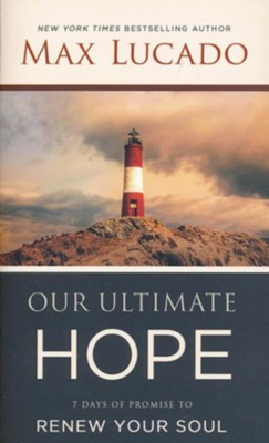 Our Ultimate Hope: 7 Days of Promise to Renew Your Soul  -     By: Max Lucado