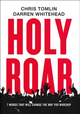 Holy Roar: 7 Words That Will Change the Way You Worship   -     By: Chris Tomlin, Darren Whitehead