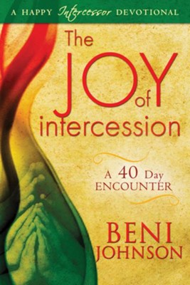 The Joy of Intercession: A 40-Day Encounter - eBook  -     By: Beni Johnson
