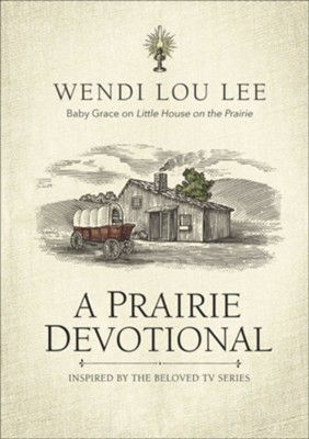 A Prairie Devotional: 100 Devotions   -     By: Wendi Lou Lee     Illustrated By: Steven Noble