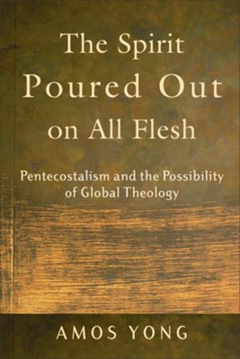 Spirit Poured Out on All Flesh, The: Pentecostalism and the Possibility of Global Theology - eBook  -     By: Amos Yong